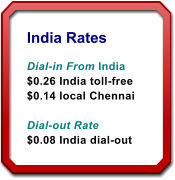 India Rates - Participants in India can easily join your international conference call by dialing the India Toll-Free number or the Chennai local number.